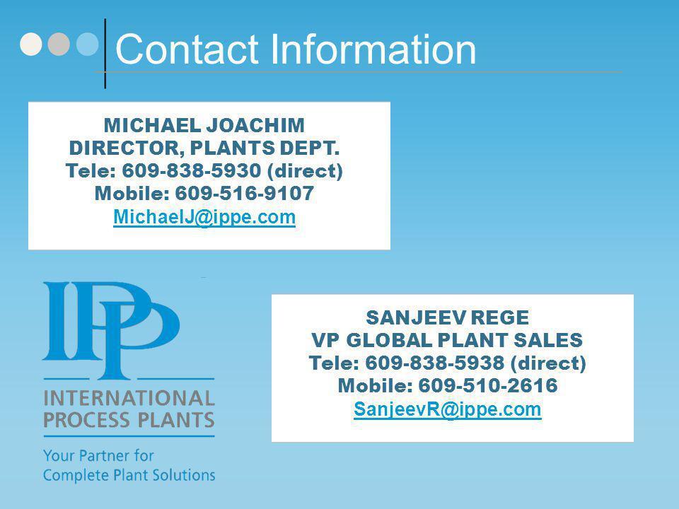Contact Information MICHAEL JOACHIM DIRECTOR, PLANTS DEPT. Tele: 609-838-5930 (direct) Mobile: 609-516-9107 MichaelJ@ippe.com SANJEEV REGE VP GLOBAL P