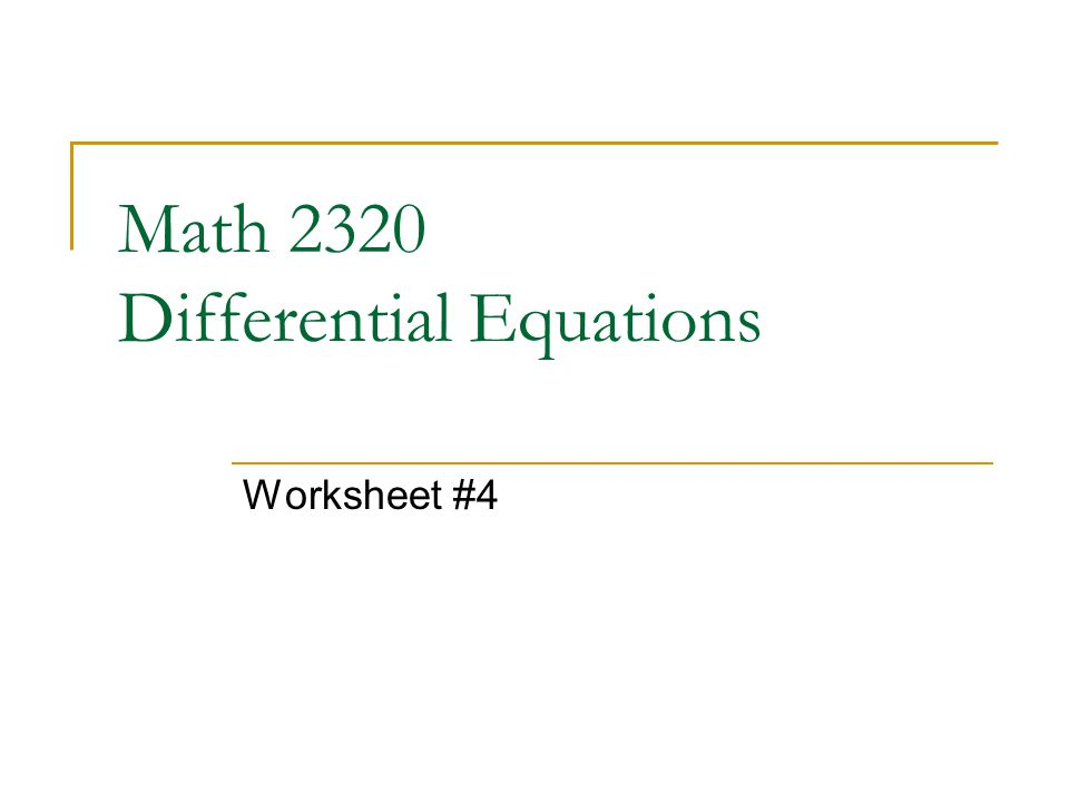 Math 2320 Differential Equations Worksheet #4