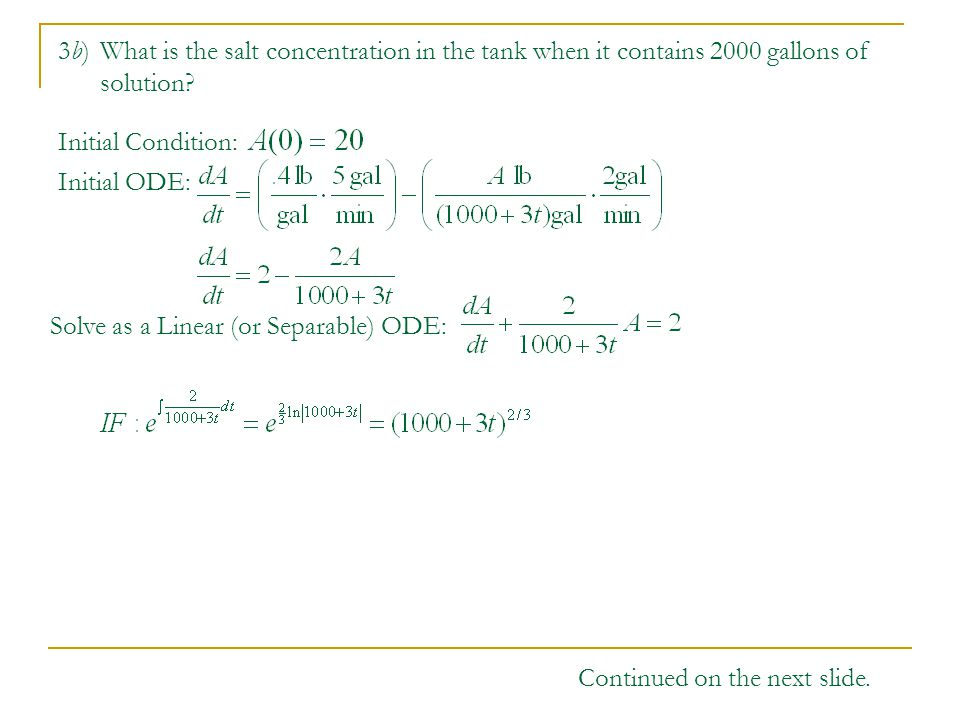 3b) What is the salt concentration in the tank when it contains 2000 gallons of solution? Initial Condition: Initial ODE: Solve as a Linear (or Separa