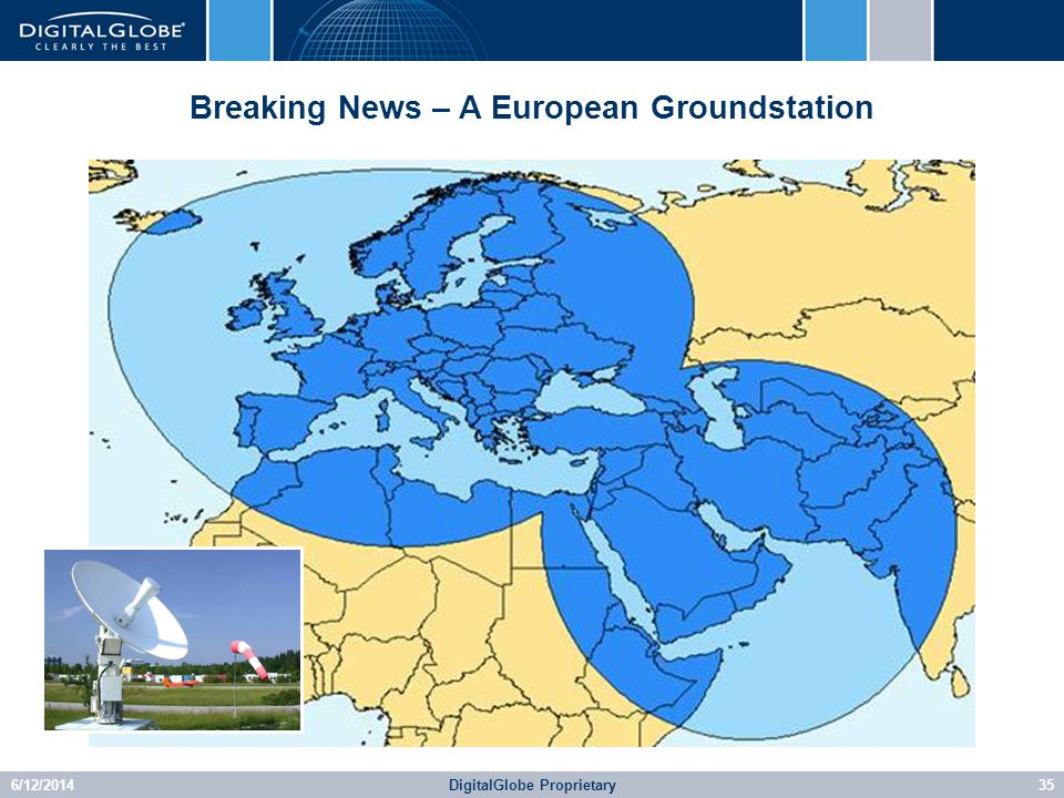 6/12/2014DigitalGlobe Proprietary35 Breaking News – A European Groundstation