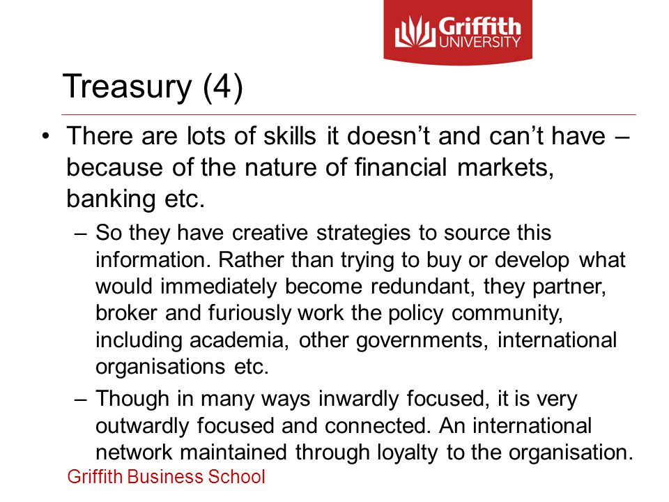 Griffith Business School There are lots of skills it doesnt and cant have – because of the nature of financial markets, banking etc.