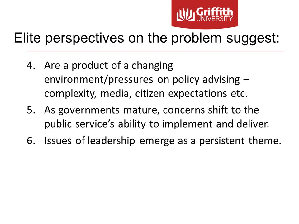 4.Are a product of a changing environment/pressures on policy advising – complexity, media, citizen expectations etc.