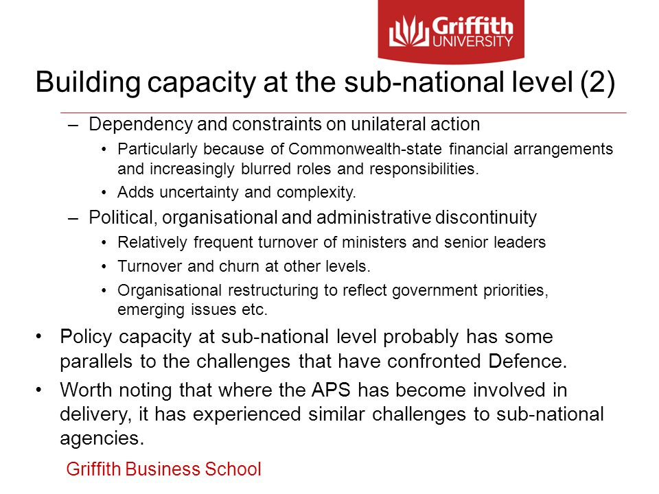 Griffith Business School –Dependency and constraints on unilateral action Particularly because of Commonwealth-state financial arrangements and increa