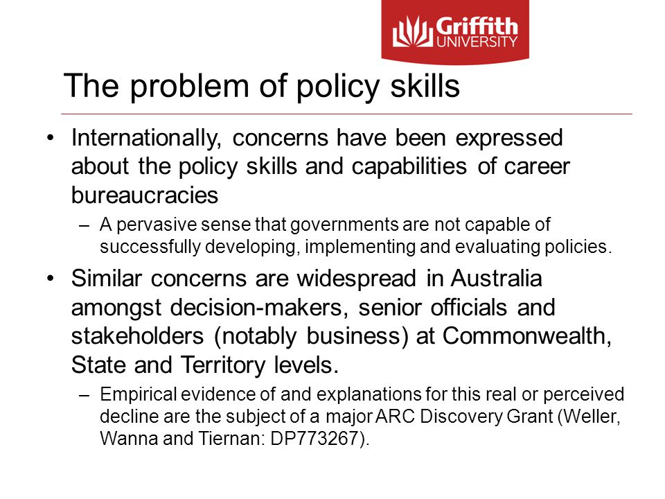 Internationally, concerns have been expressed about the policy skills and capabilities of career bureaucracies –A pervasive sense that governments are