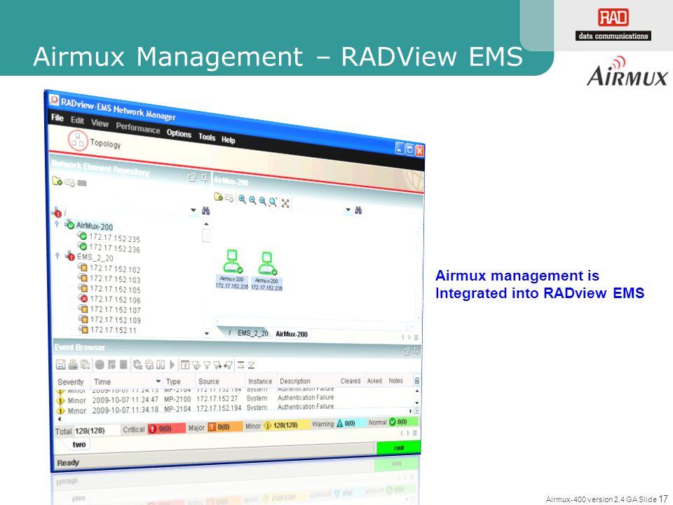 Airmux-400 version 2.4 GA Slide 17 Airmux Management – RADView EMS Airmux management is Integrated into RADview EMS