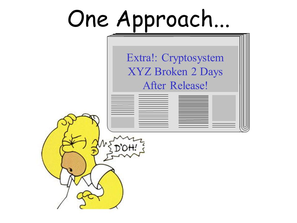 One Approach... Extra!: Cryptosystem XYZ Broken 2 Days After Release!