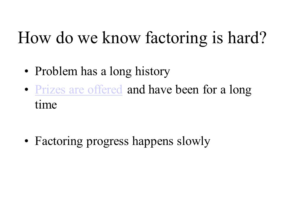How do we know factoring is hard? Problem has a long history Prizes are offered and have been for a long timePrizes are offered Factoring progress hap