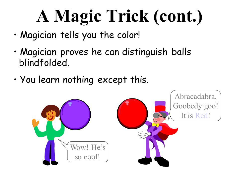 A Magic Trick (cont.) Magician tells you the color.