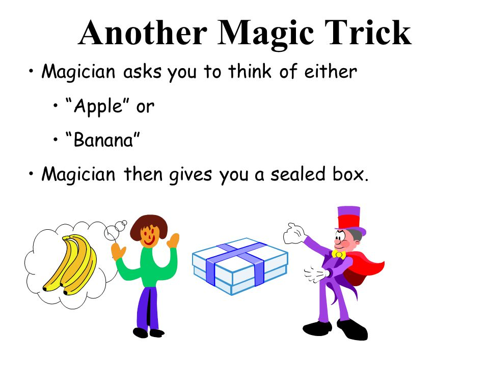 Another Magic Trick Magician asks you to think of either Apple or Banana Magician then gives you a sealed box.