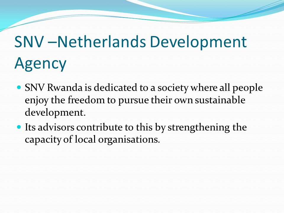 SNV –Netherlands Development Agency SNV is concerned with achieving impact in reducing poverty by focussing on basic service delivery (in education, biogas and water, sanitation and hygiene) and production, income and employment (coffee, beekeeping and tourism).