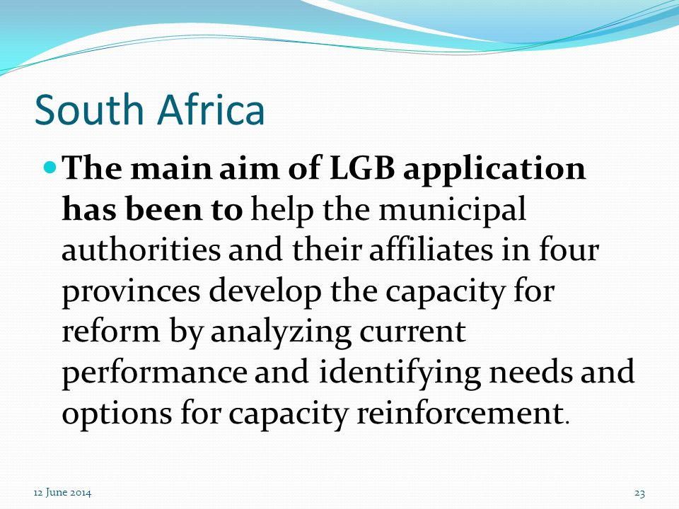 South Africa The main aim of LGB application has been to help the municipal authorities and their affiliates in four provinces develop the capacity fo