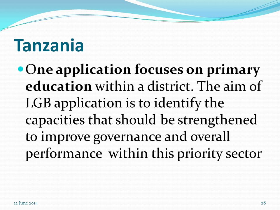Tanzania One application focuses on primary education within a district. The aim of LGB application is to identify the capacities that should be stren