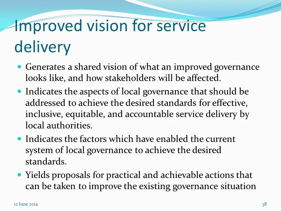 Improved vision for service delivery Generates a shared vision of what an improved governance looks like, and how stakeholders will be affected. Indic