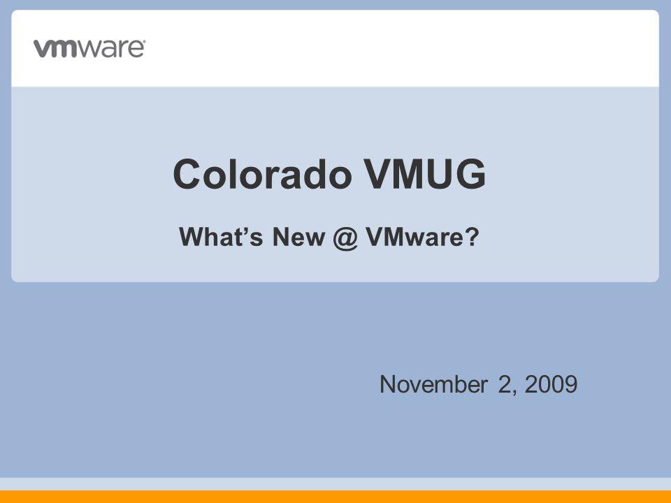 Colorado VMUG Whats New @ VMware? November 2, 2009
