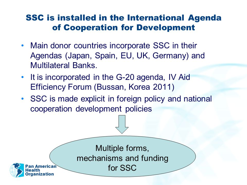 SSC is installed in the International Agenda of Cooperation for Development Main donor countries incorporate SSC in their Agendas (Japan, Spain, EU, UK, Germany) and Multilateral Banks.
