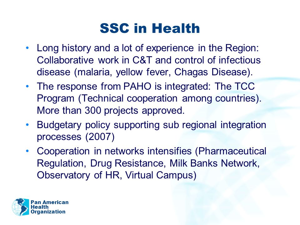 SSC in Health Long history and a lot of experience in the Region: Collaborative work in C&T and control of infectious disease (malaria, yellow fever, Chagas Disease).
