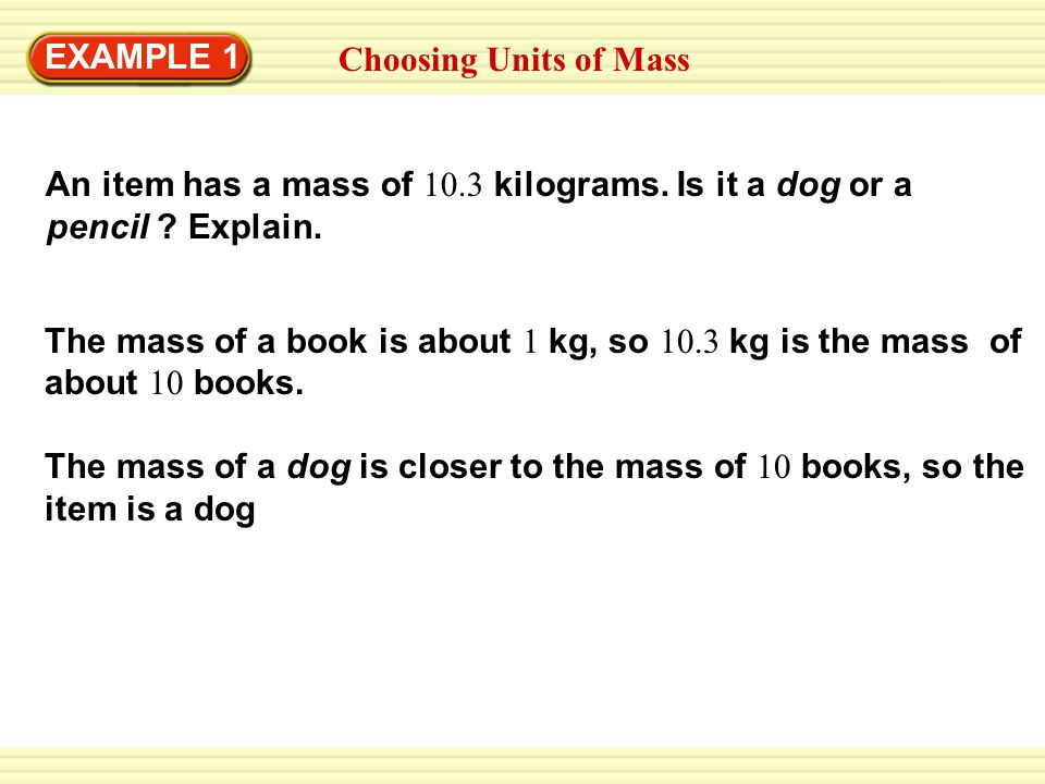 EXAMPLE 1 Choosing Units of Mass An item has a mass of 10.3 kilograms.