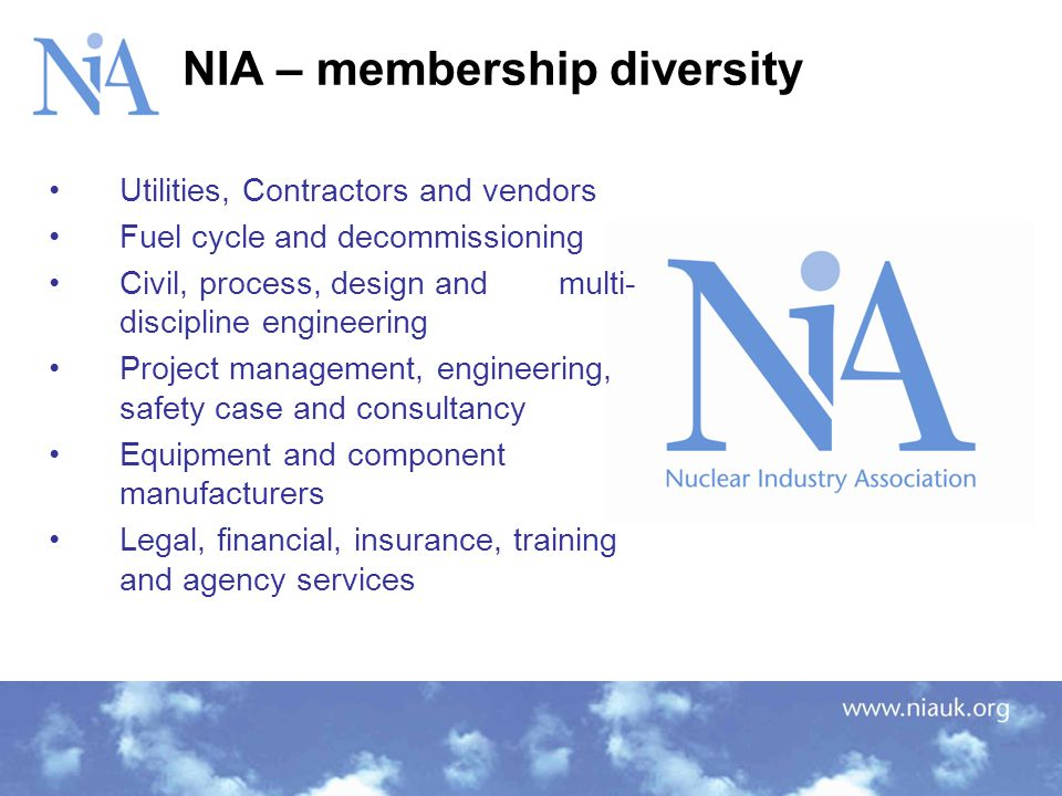 NIA – membership diversity Utilities, Contractors and vendors Fuel cycle and decommissioning Civil, process, design and multi- discipline engineering