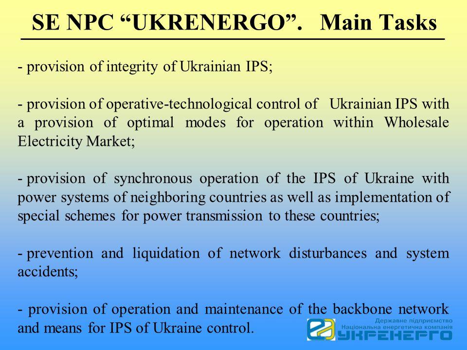 SE NPC UKRENERGO. Main Tasks - provision of integrity of Ukrainian IPS; - provision of operative-technological control of Ukrainian IPS with a provisi