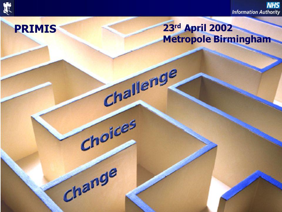 Primary Care – Changing Future 1 PRIMIS 23 rd April 2002 Metropole Birmingham