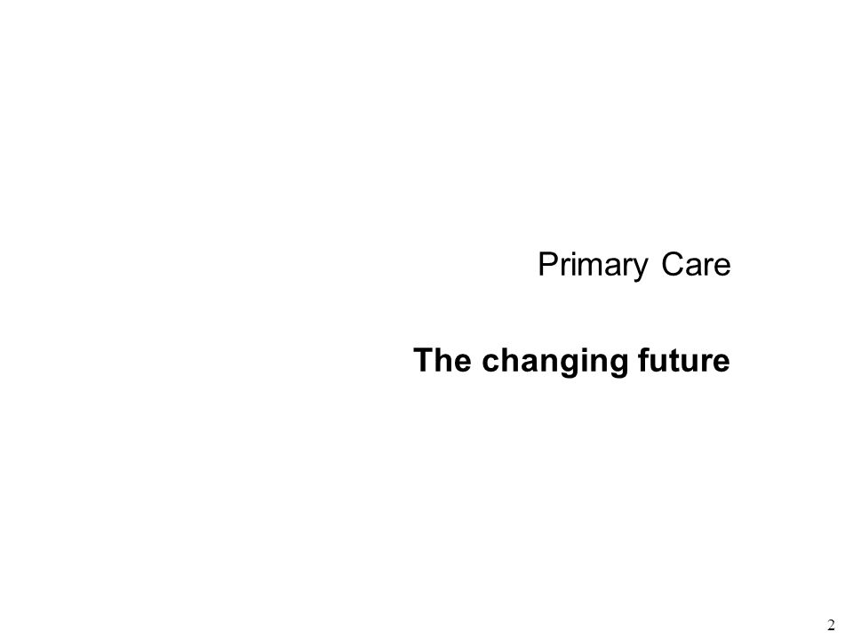 2 Primary Care The changing future