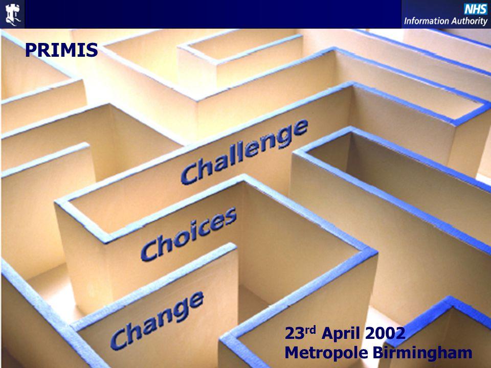 Primary Care – Changing Future 43 PRIMIS 23 rd April 2002 Metropole Birmingham