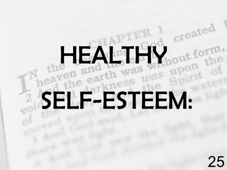 HEALTHY SELF-ESTEEM: 25