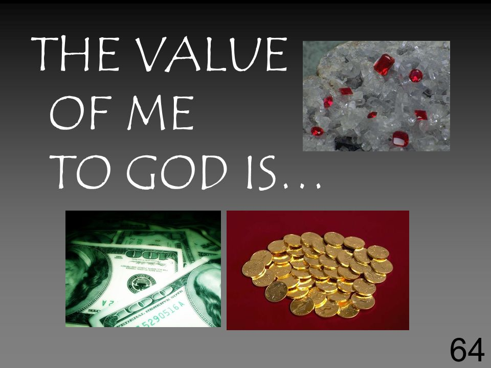 THE VALUE OF ME TO GOD IS… 64