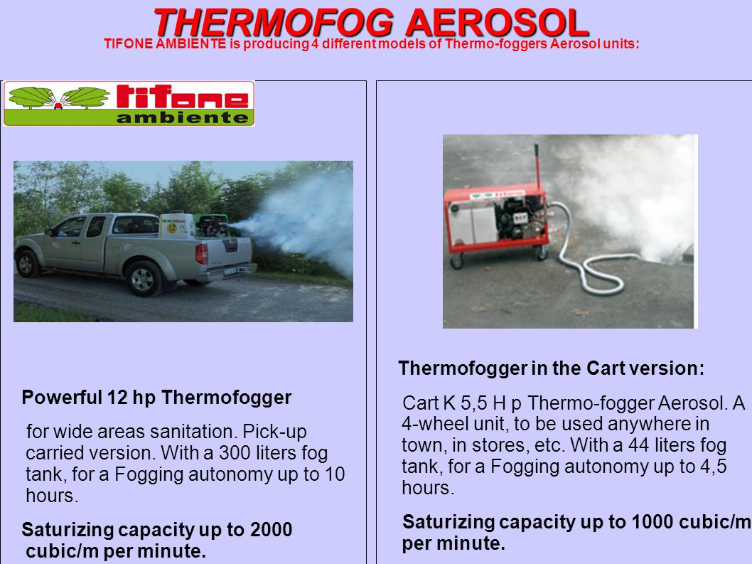 Powerful 12 hp Thermofogger for wide areas sanitation. Pick-up carried version. With a 300 liters fog tank, for a Fogging autonomy up to 10 hours. Sat