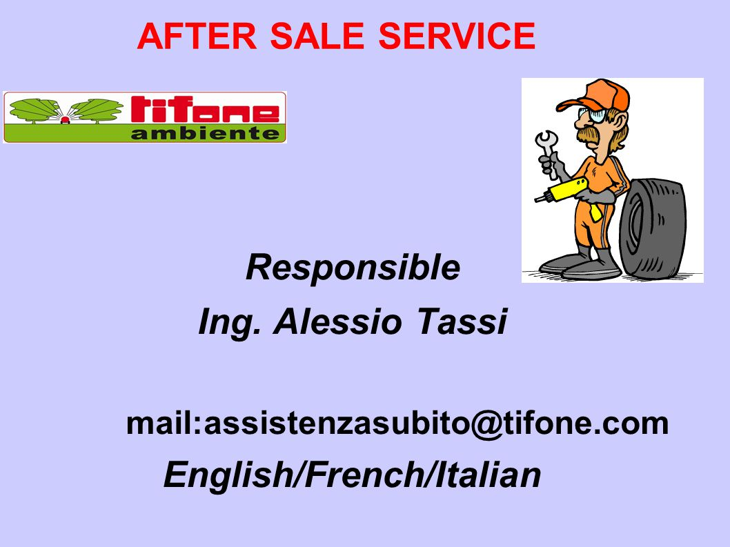 Responsible Ing. Alessio Tassi mail:assistenzasubito@tifone.com English/French/Italian AFTER SALE SERVICE