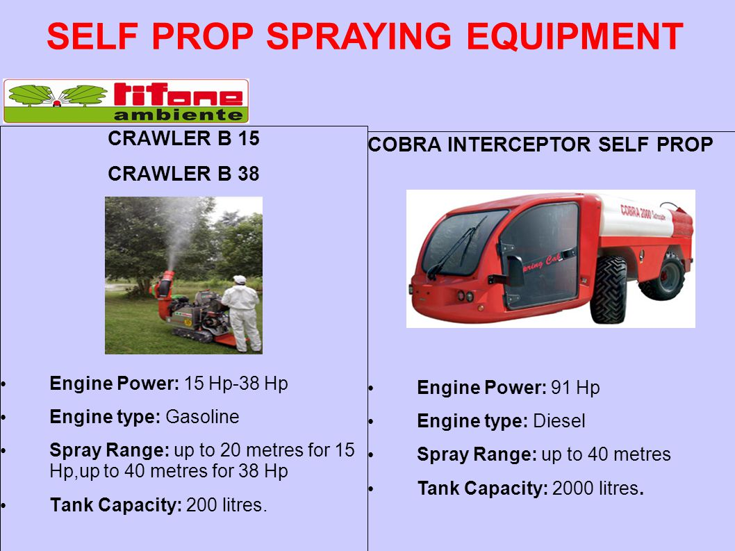 CRAWLER B 15 CRAWLER B 38 Engine Power: 15 Hp-38 Hp Engine type: Gasoline Spray Range: up to 20 metres for 15 Hp,up to 40 metres for 38 Hp Tank Capaci