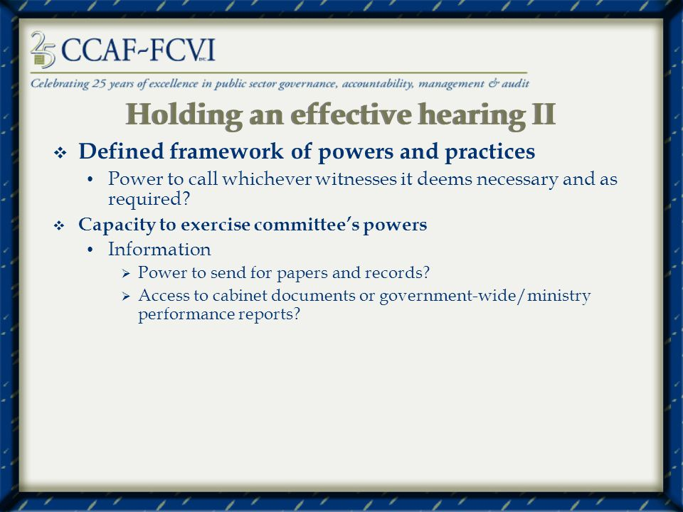 Holding an effective hearing II Defined framework of powers and practices Power to call whichever witnesses it deems necessary and as required.