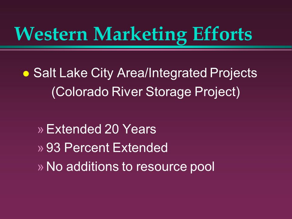 l Salt Lake City Area/Integrated Projects (Colorado River Storage Project) »Extended 20 Years »93 Percent Extended »No additions to resource pool West
