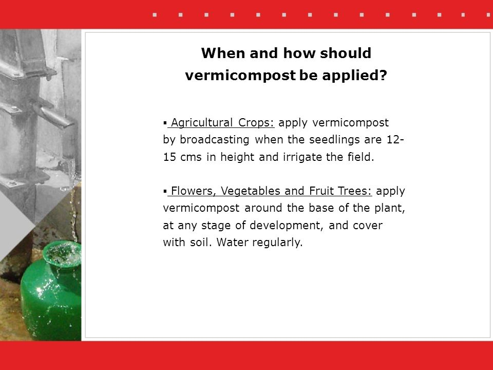 When and how should vermicompost be applied.