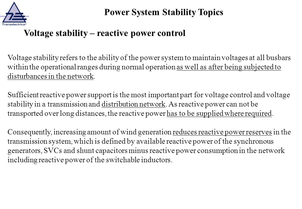 Voltage stability – reactive power control Voltage stability refers to the ability of the power system to maintain voltages at all busbars within the