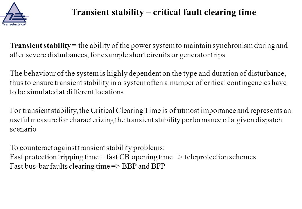 Transient stability = the ability of the power system to maintain synchronism during and after severe disturbances, for example short circuits or gene