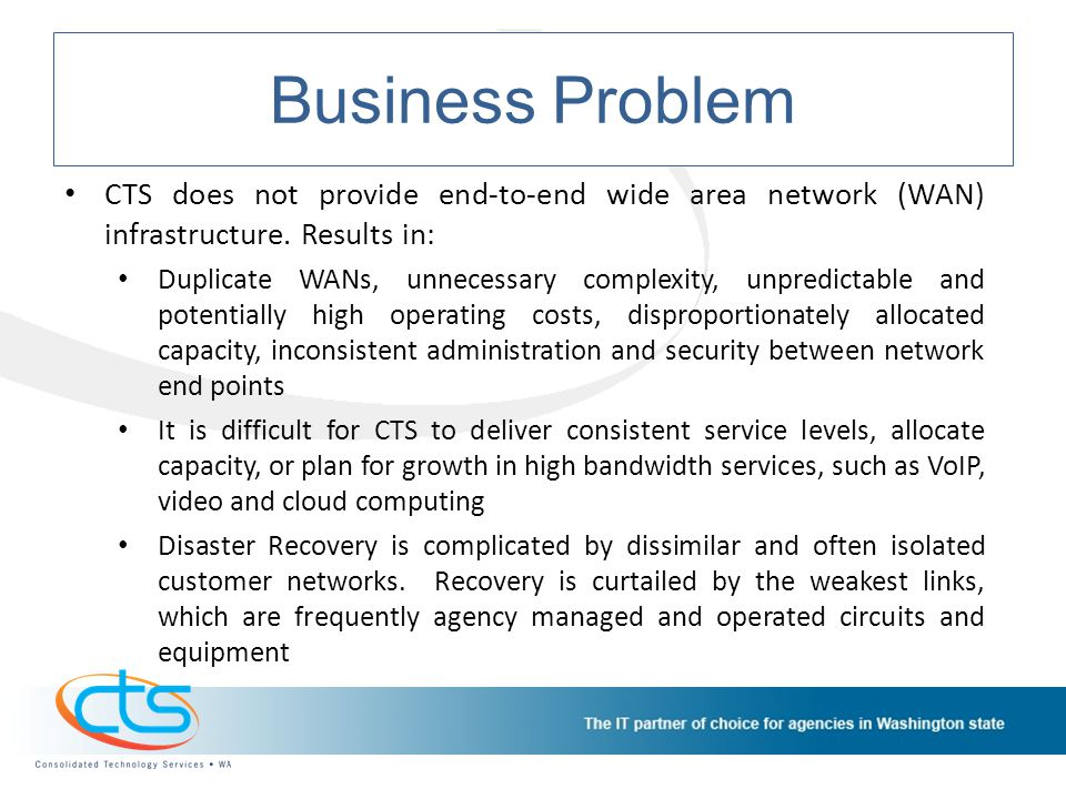 Business Problem CTS does not provide end-to-end wide area network (WAN) infrastructure.