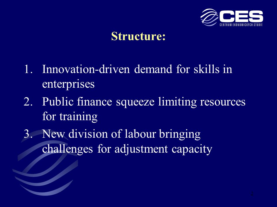 2 Structure: 1.Innovation-driven demand for skills in enterprises 2.Public finance squeeze limiting resources for training 3.New division of labour bringing challenges for adjustment capacity