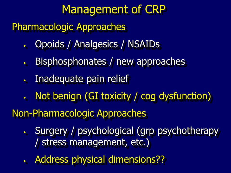 Pharmacologic Approaches Opoids / Analgesics / NSAIDs Opoids / Analgesics / NSAIDs Bisphosphonates / new approaches Bisphosphonates / new approaches Inadequate pain relief Inadequate pain relief Not benign (GI toxicity / cog dysfunction) Not benign (GI toxicity / cog dysfunction) Pharmacologic Approaches Opoids / Analgesics / NSAIDs Opoids / Analgesics / NSAIDs Bisphosphonates / new approaches Bisphosphonates / new approaches Inadequate pain relief Inadequate pain relief Not benign (GI toxicity / cog dysfunction) Not benign (GI toxicity / cog dysfunction) Non-Pharmacologic Approaches Surgery / psychological (grp psychotherapy / stress management, etc.) Surgery / psychological (grp psychotherapy / stress management, etc.) Address physical dimensions .