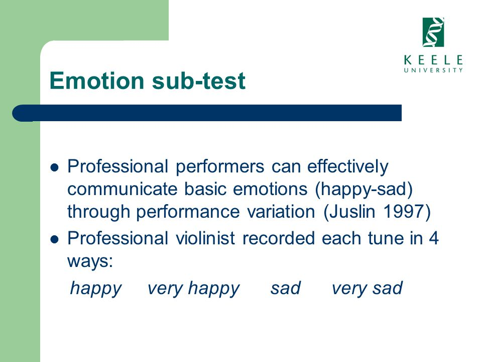 Emotion sub-test Professional performers can effectively communicate basic emotions (happy-sad) through performance variation (Juslin 1997) Profession