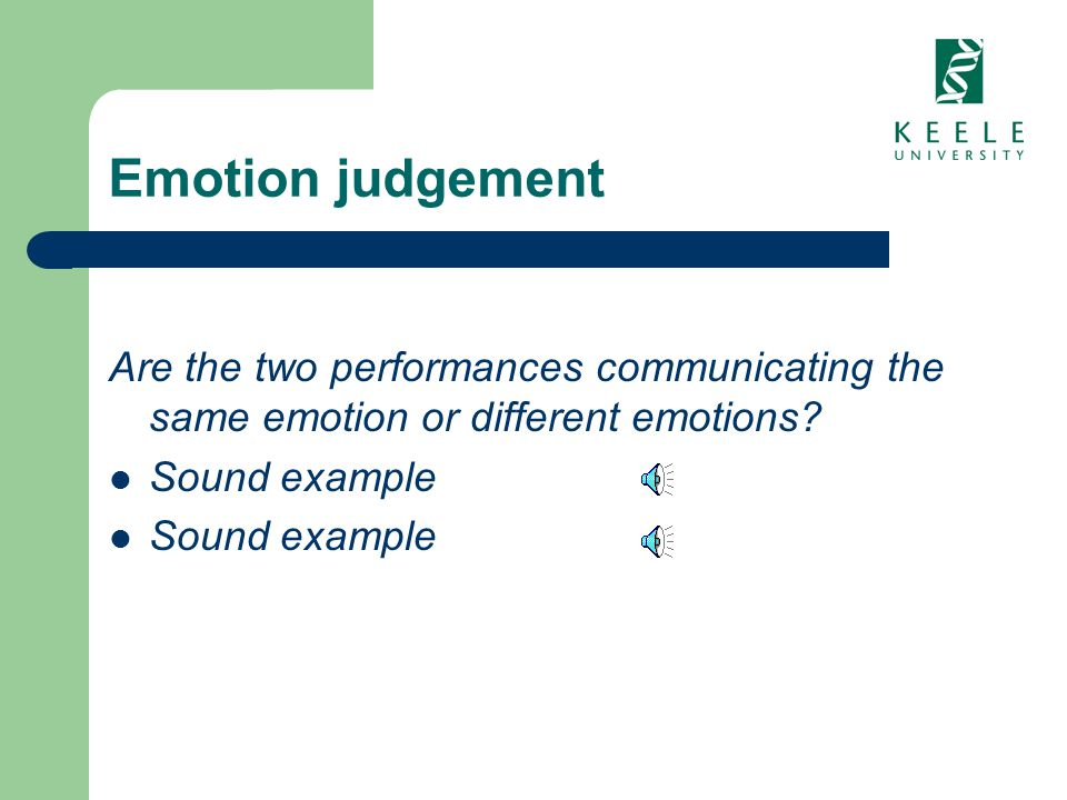 Emotion judgement Are the two performances communicating the same emotion or different emotions? Sound example