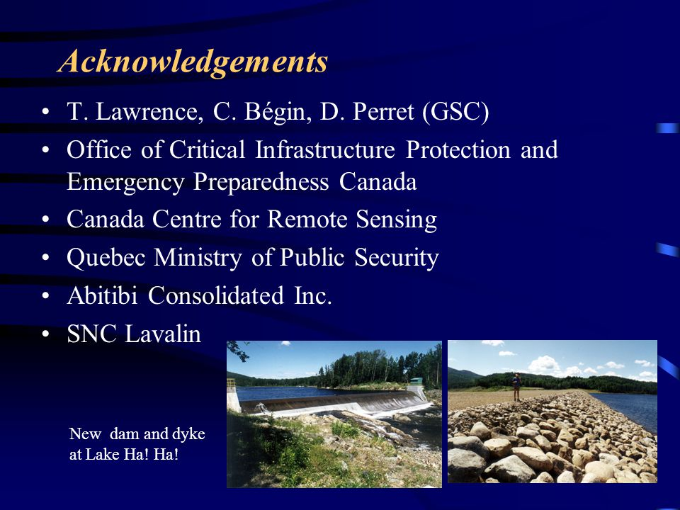 Acknowledgements T. Lawrence, C. Bégin, D. Perret (GSC) Office of Critical Infrastructure Protection and Emergency Preparedness Canada Canada Centre f