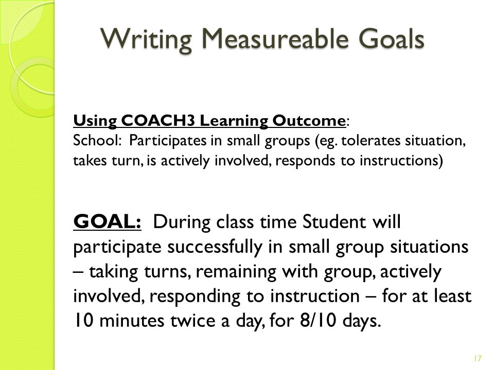 Writing IEP Goals and Objectives: Evaluating Progress Objective MTWThFMTW FMTW 1.1 conversation book 2x/day 212122 1.2 turn-taking game 3x/week 1203 2.1 read aloud gr.