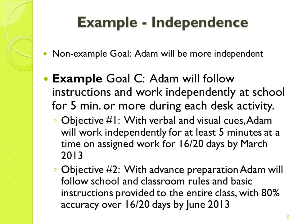 Example – Academic Reading Non-example Goal: Adam will participate in language arts Example Goal B: Adam will read at a grade 1 level by June 2013 Obj