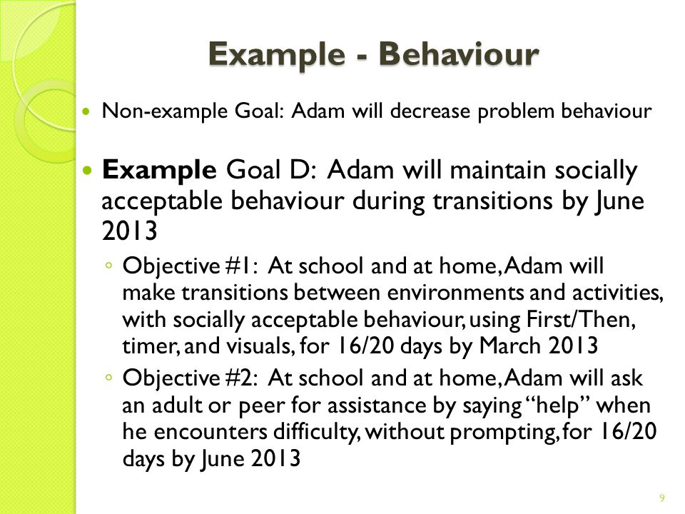 Example - Independence Non-example Goal: Adam will be more independent Example Goal C: Adam will follow instructions and work independently at school