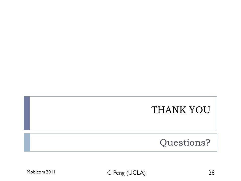 THANK YOU Questions Mobicom 2011 C Peng (UCLA)28