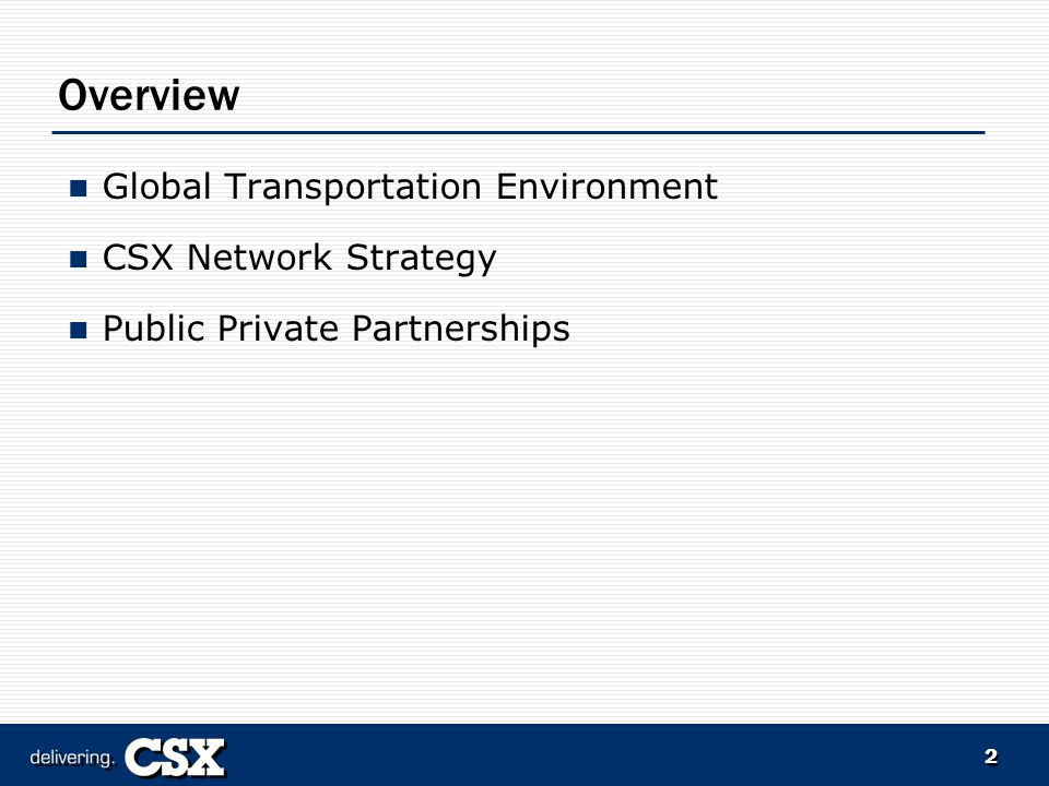 2 Overview Global Transportation Environment CSX Network Strategy Public Private Partnerships