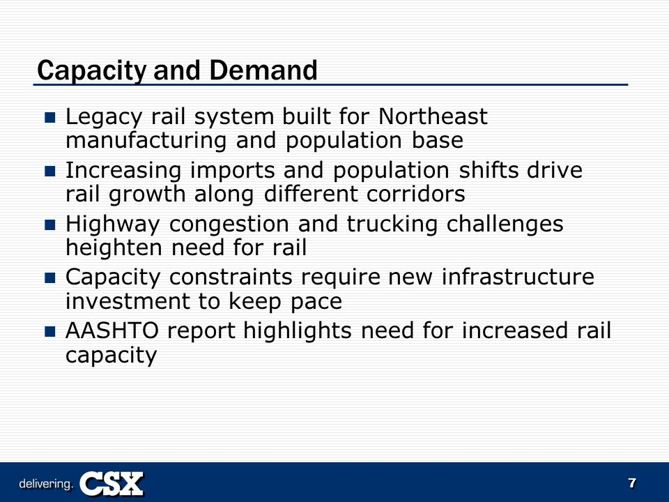 7 Capacity and Demand Legacy rail system built for Northeast manufacturing and population base Increasing imports and population shifts drive rail growth along different corridors Highway congestion and trucking challenges heighten need for rail Capacity constraints require new infrastructure investment to keep pace AASHTO report highlights need for increased rail capacity