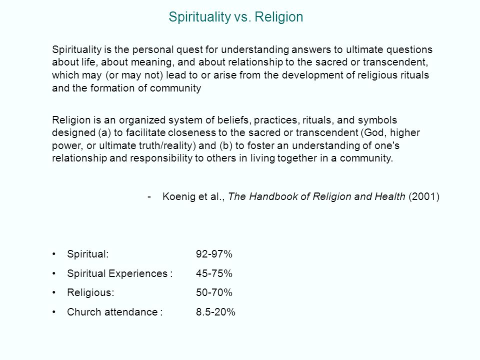 Spirituality vs. Religion Spirituality is the personal quest for understanding answers to ultimate questions about life, about meaning, and about rela