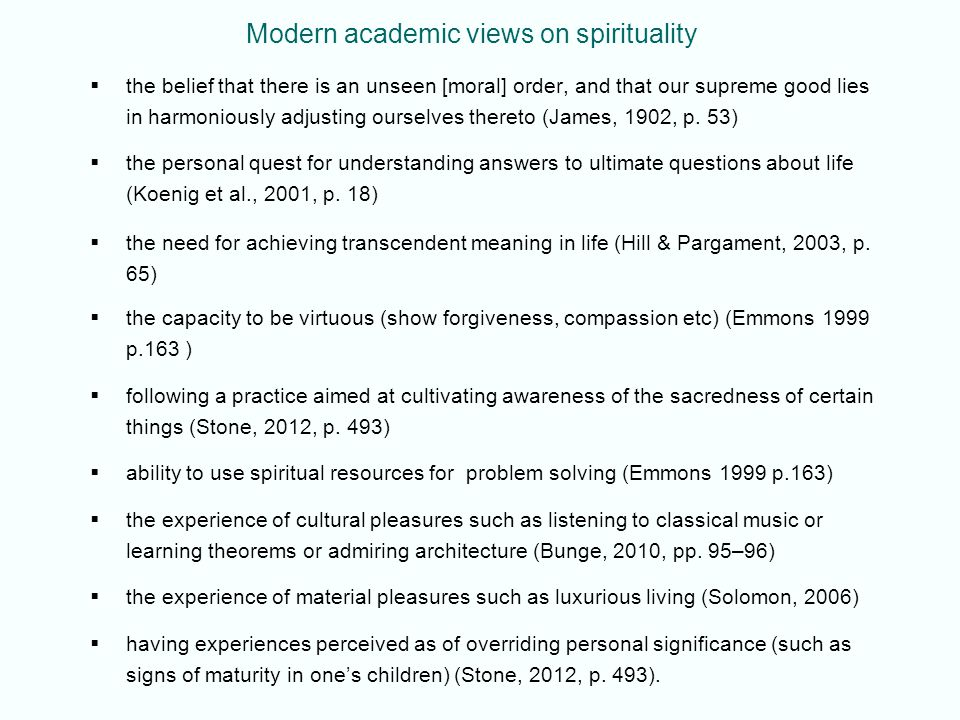 Modern academic views on spirituality the belief that there is an unseen [moral] order, and that our supreme good lies in harmoniously adjusting ourselves thereto (James, 1902, p.